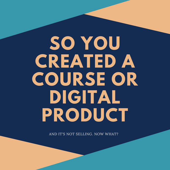 You Created An Online Course Or Digital Product. How Do You Get People To Buy It?