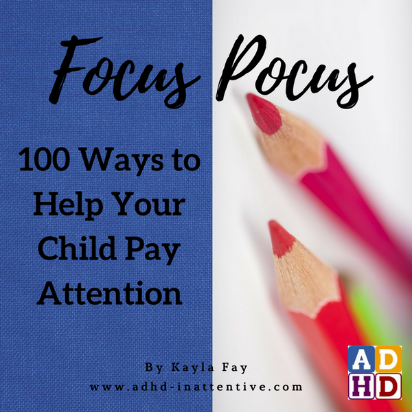 Focus Pocus: 100 Ways to Help Your Child Pay Attention