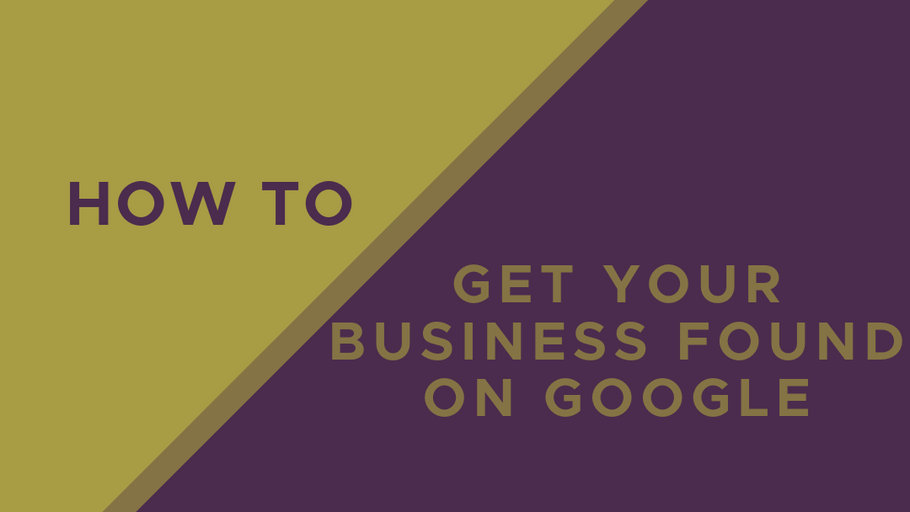 How to Get Your Business Found on Google Search and Maps
