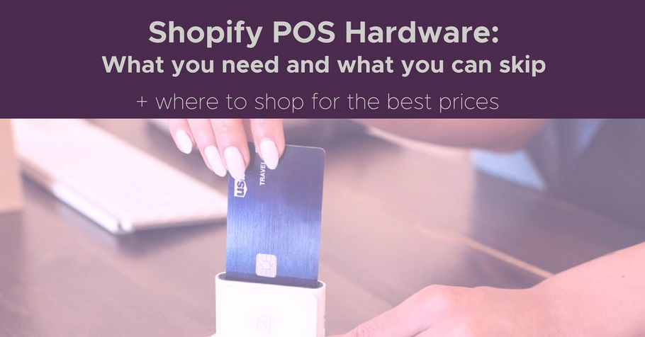 Must-have Hardware for Shopify POS