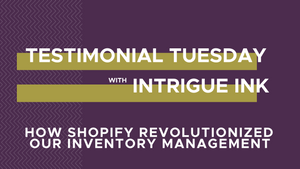 Testimonial Tuesday:  How Shopify revolutionized Intrigue Ink's inventory
