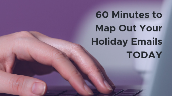 Map out your holiday emails today