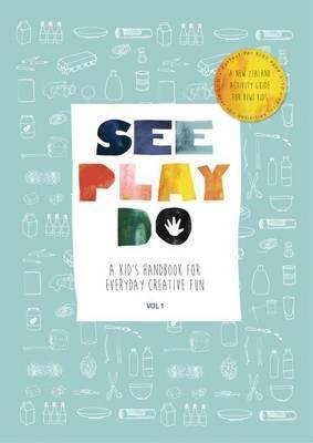See, Play, Do - A Kids Handbook for Everyday Creative Fun by Louise Cuckpw