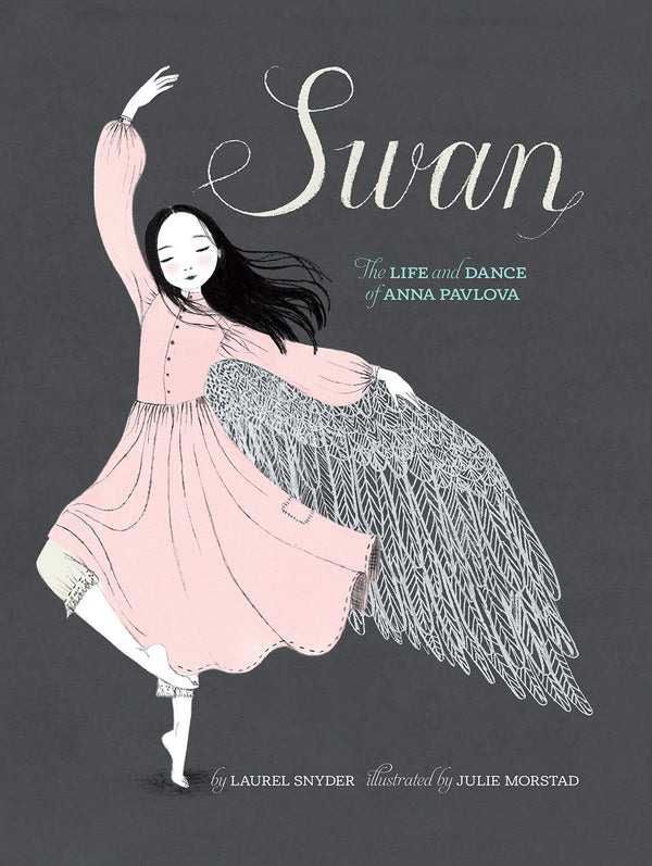 Swan - The Life & Dance of Anna Pavlova by Laurel Snyder