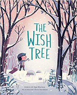 The Wish Tree by Kyo Maclear Illustrated by Chris Turnham
