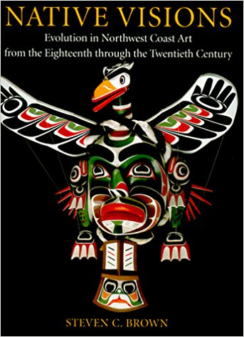 Native Visions: Evolution in Northwest Coast Art from the 18th through the 20th Century