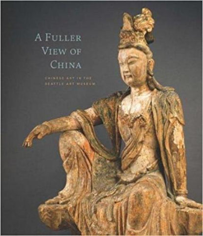 A Fuller View of China: Chinese Art In the Seattle Art Museum