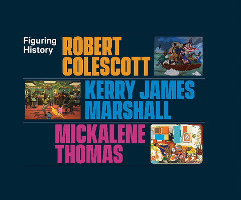 Figuring History: Robert Colescott, Kerry James Marshall, Mickalene Thomas