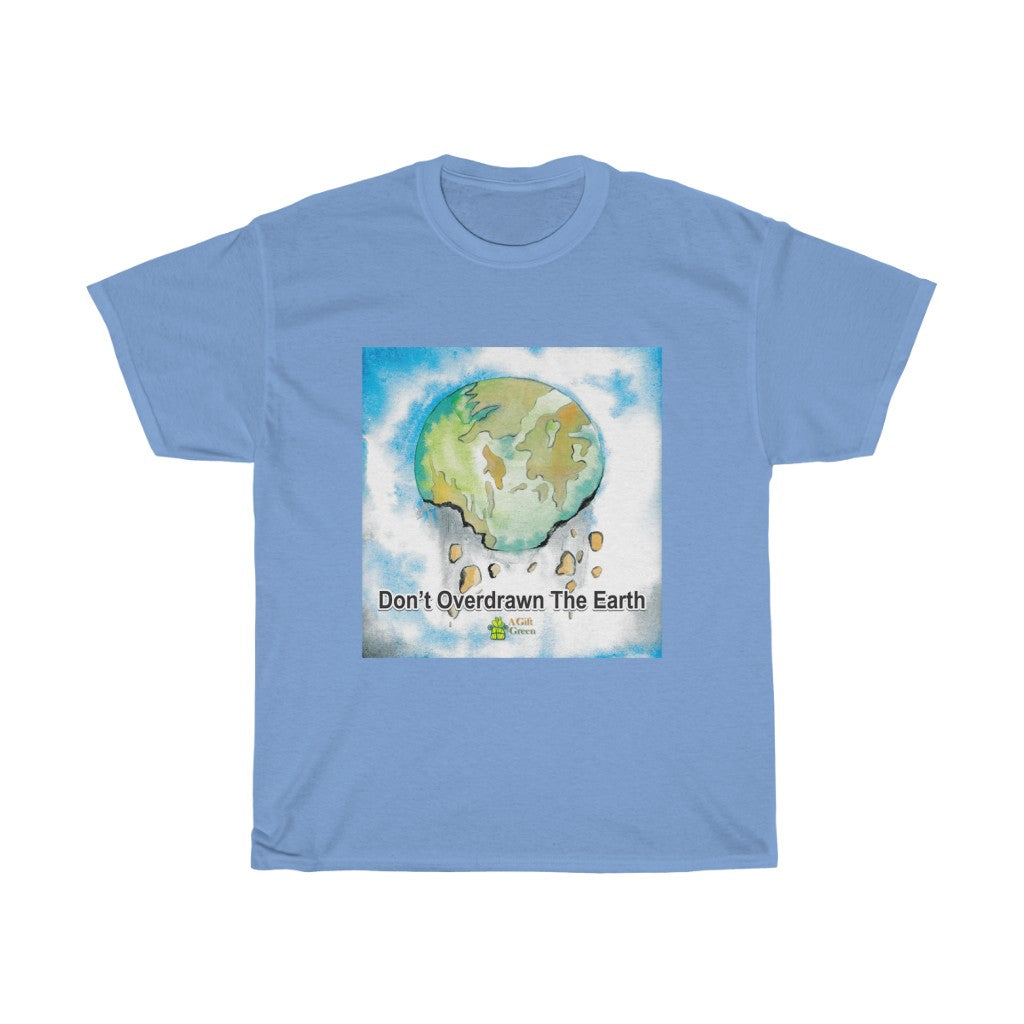 Don't overdrawn the Earth! - Unisex T-Shirts, Men cotton tee, women round neck printed tshirt many colours