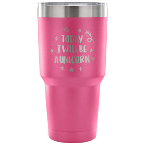 Today I Will be A Unicorn 30 oz Tumbler - Travel Cup, Coffee Mug