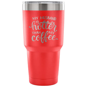 My Husband is Hotter than my Coffee 30 oz Tumbler - Travel Cup, Coffee Mug