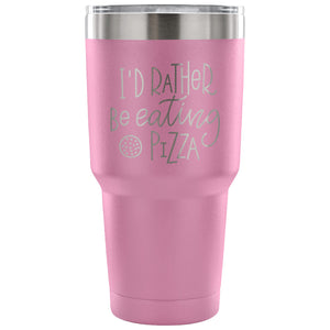 I'd Rather be Eating Pizza 30 oz Tumbler - Travel Cup, Coffee Mug