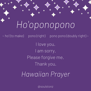 The Hawaiian Prayer of Ho'oponopono