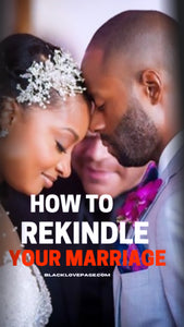 How to Rekindle Your Marriage