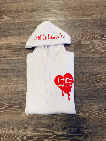 LOVE LIFE (UNTIL IT LEAVES YOU) HOODIE