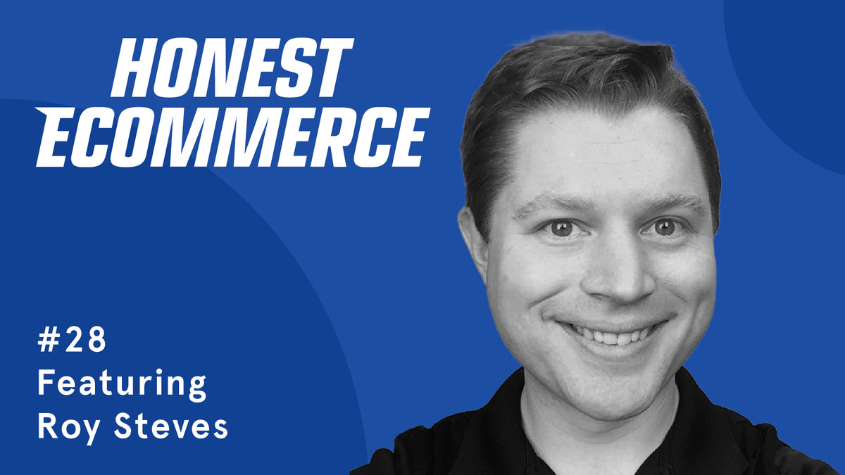 Roy Steves | Honest eCommerce