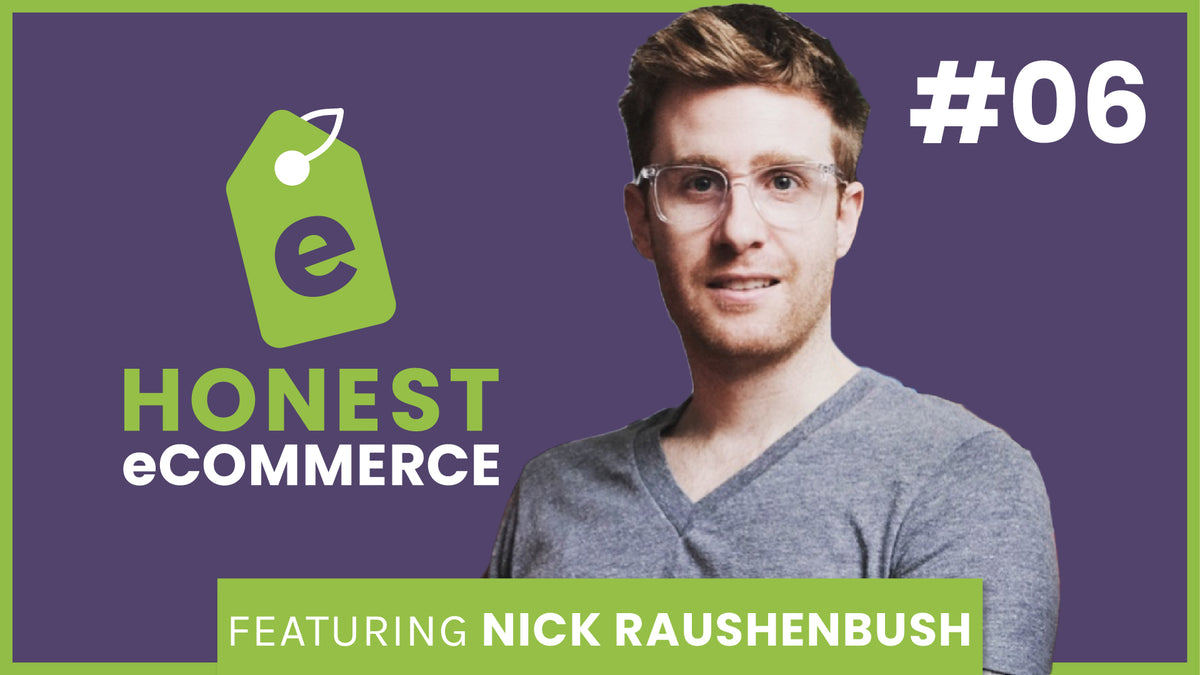 Ep. 6 - How to Build a Mobile First eCommerce Site (& Why You Should) with Nick Raushenbush