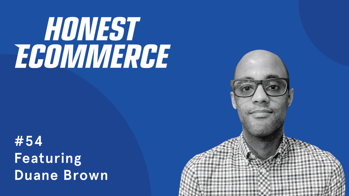 Honest Ecommerce | Duane Brown