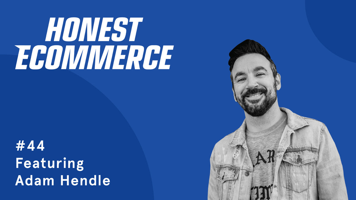 Adam Hendle | Honest eCommerce