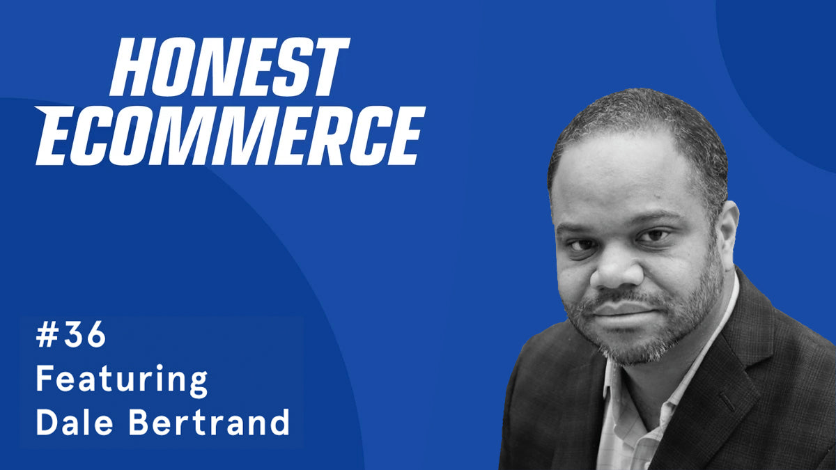 Dale Bertrand | Honest eCommerce