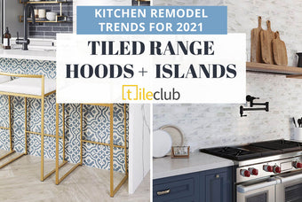 2021 Kitchen Remodeling Trends - How Tiled Range Hoods and Island Designs can Transform your Home