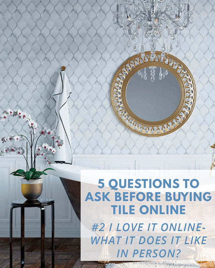 Questions to Ask before Buying Tile Online: What does it look like in person?