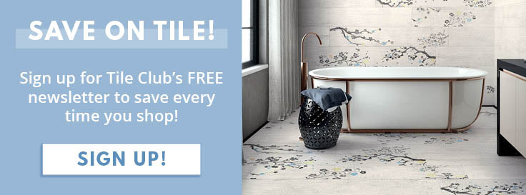 Sign up for the Tile Club Newsletter for exclusive discounts!