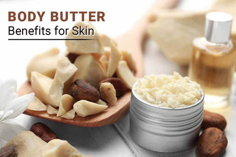 Body Butter Benefits for Skin