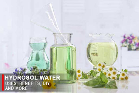 Hydrosol Water - Uses & Benefits