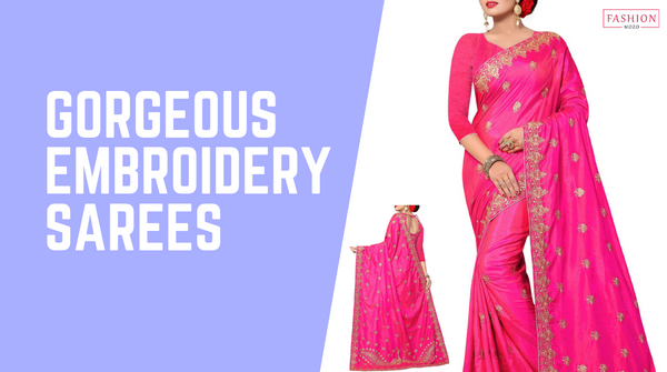 World Gorgeous Embroidery Sarees for Women from Fashionmozo