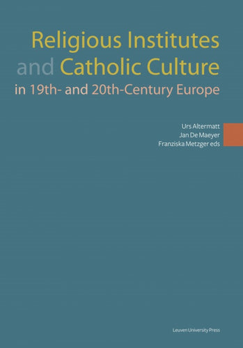 Religious Institutes and Catholic Culture in 19th and 20th Century Europe