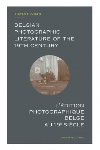 Belgian Photographic Literature of the 19th Century. L'édition photographique belge au 19e siècle.