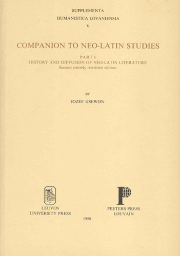 Companion to Neo-Latin Studies. Part 1: History and Diffusion of Neo-Latin Literature