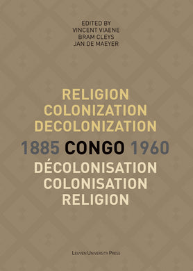 Religion, colonization and decolonization in Congo, 1885-1960. Religion, colonisation et décolonisation au Congo, 1885-1960