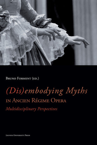 (Dis)embodying Myths in Ancien Régime Opera