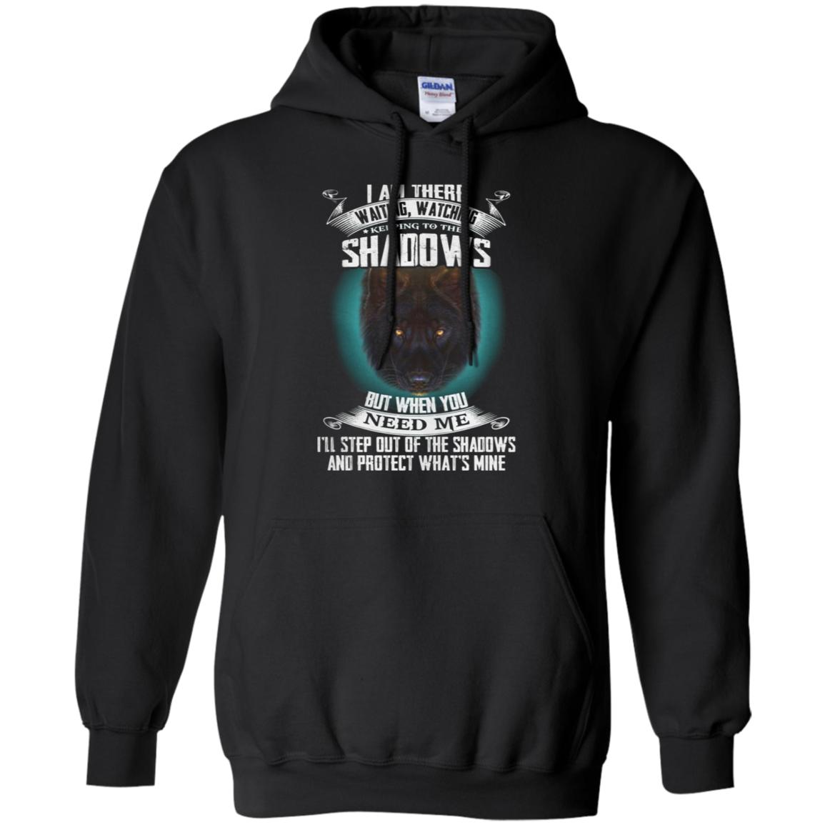 Wolf I Am There Waiting Watching Keeping To The Shadows G185 Pullover 8 Oz. Shirts