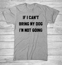 Load image into Gallery viewer, IF I CAN'T BRING MY DOG I'M NOT GOING Letter T-Shirt Crewneck Funny Casual t shirt Lover Gift TShirts Women/Men Tees Clothing