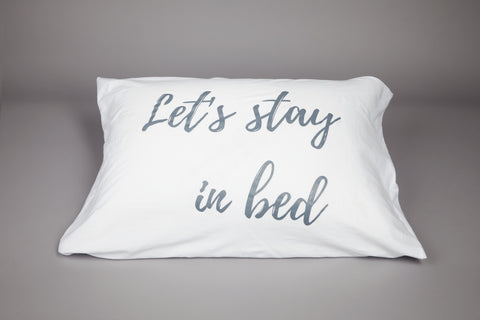'LET'S STAY IN BED' PILLOWCASE