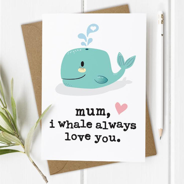 Mum, I Whale Always Love You Card