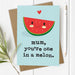 Mum You're One in a Melon - Funny Birthday Card for Mum
