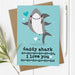 Daddy Shark I/We Love You Card