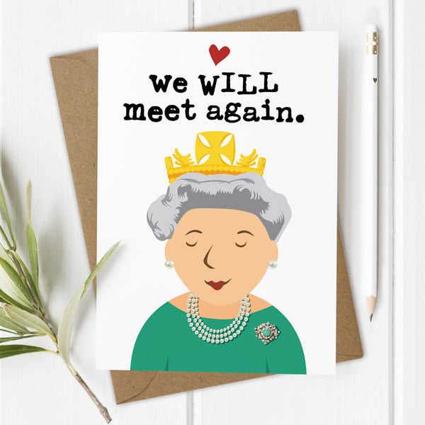 We Will Meet Again Queen Birthday Card