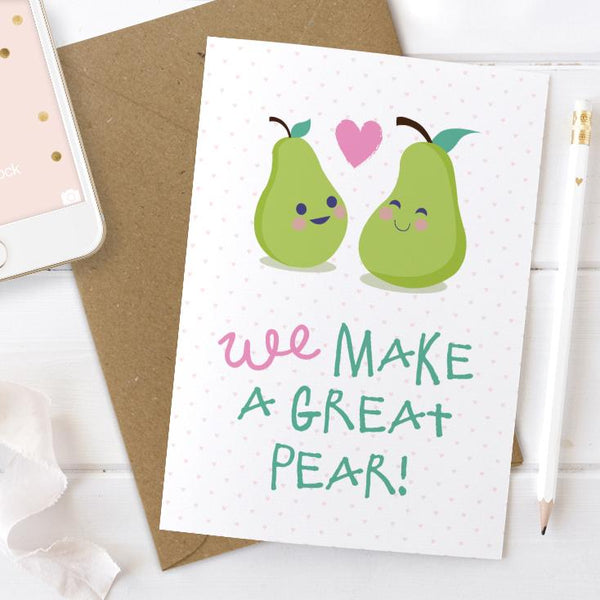 We Make a Great Pear - Valentine's Day Card / Anniversary