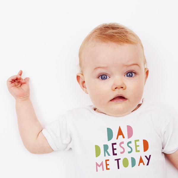 Dad Dressed Me Today Baby Vest - Funny New Baby Gift