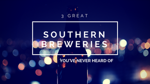 Three Great Southern Breweries You've Never Heard Of