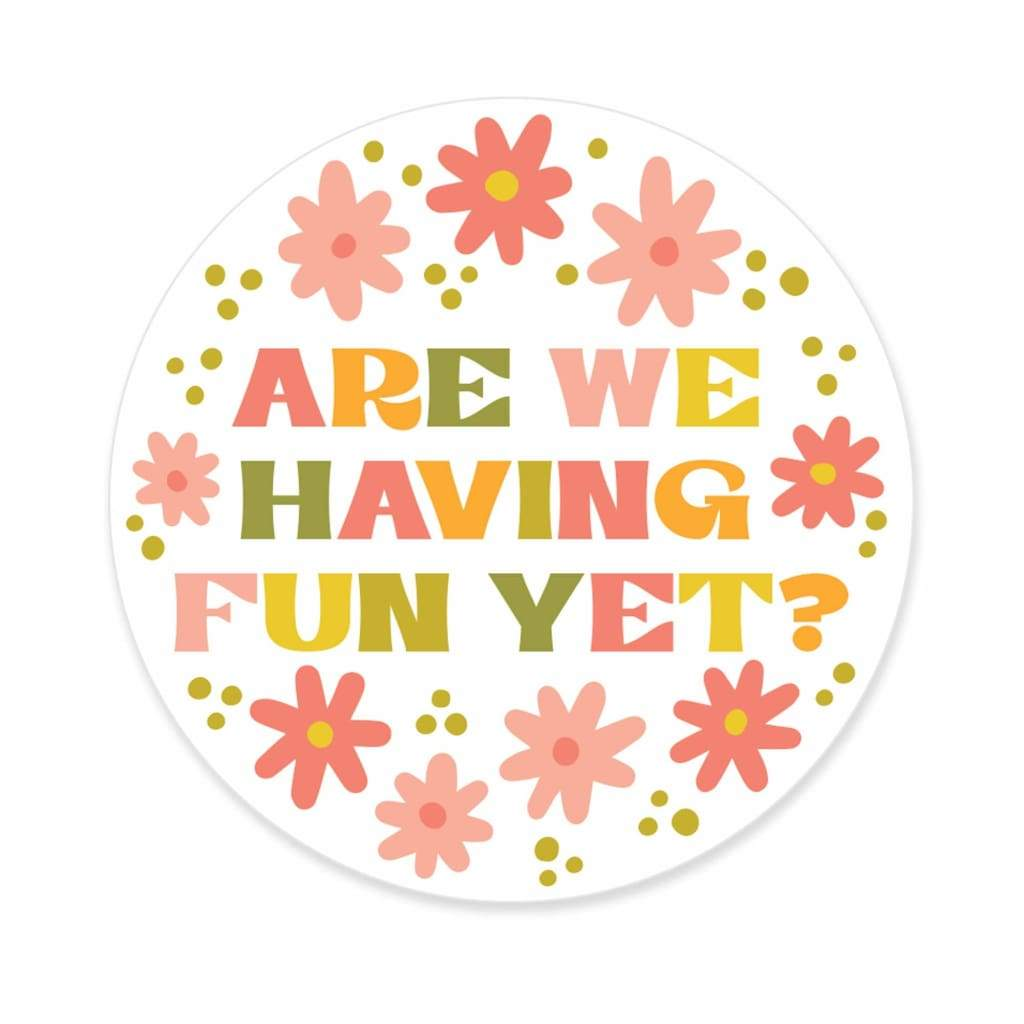 Paper Parasol Press - Are We Having Fun Yet Sticker