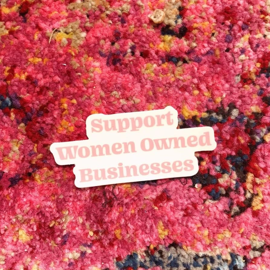 Custom Sticker Support Women Owned Businesses - Sticker