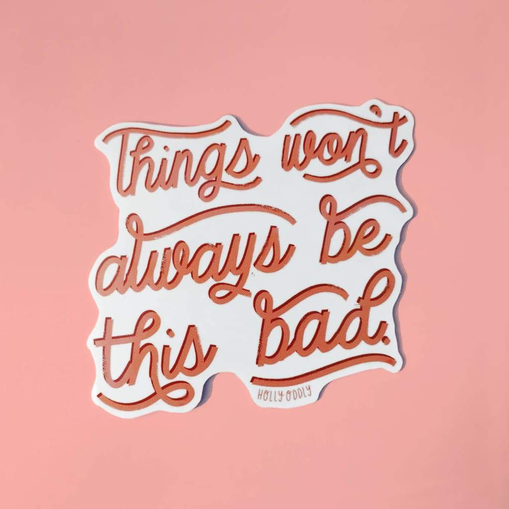 Holly Oddly - Things Won't Always Be This Bad Vinyl Sticker