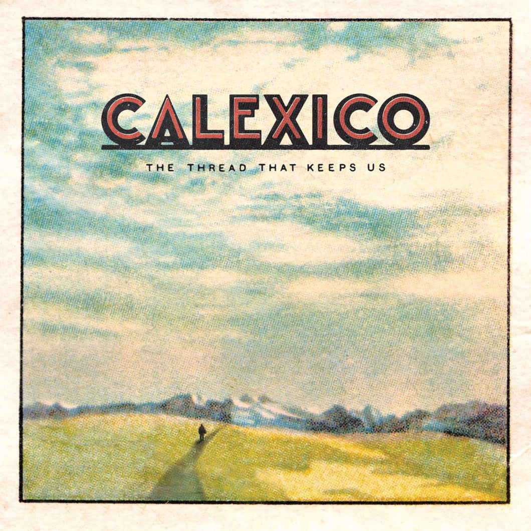 CALEXICO - The Thread That Keeps Us (Vinyle) - Anti
