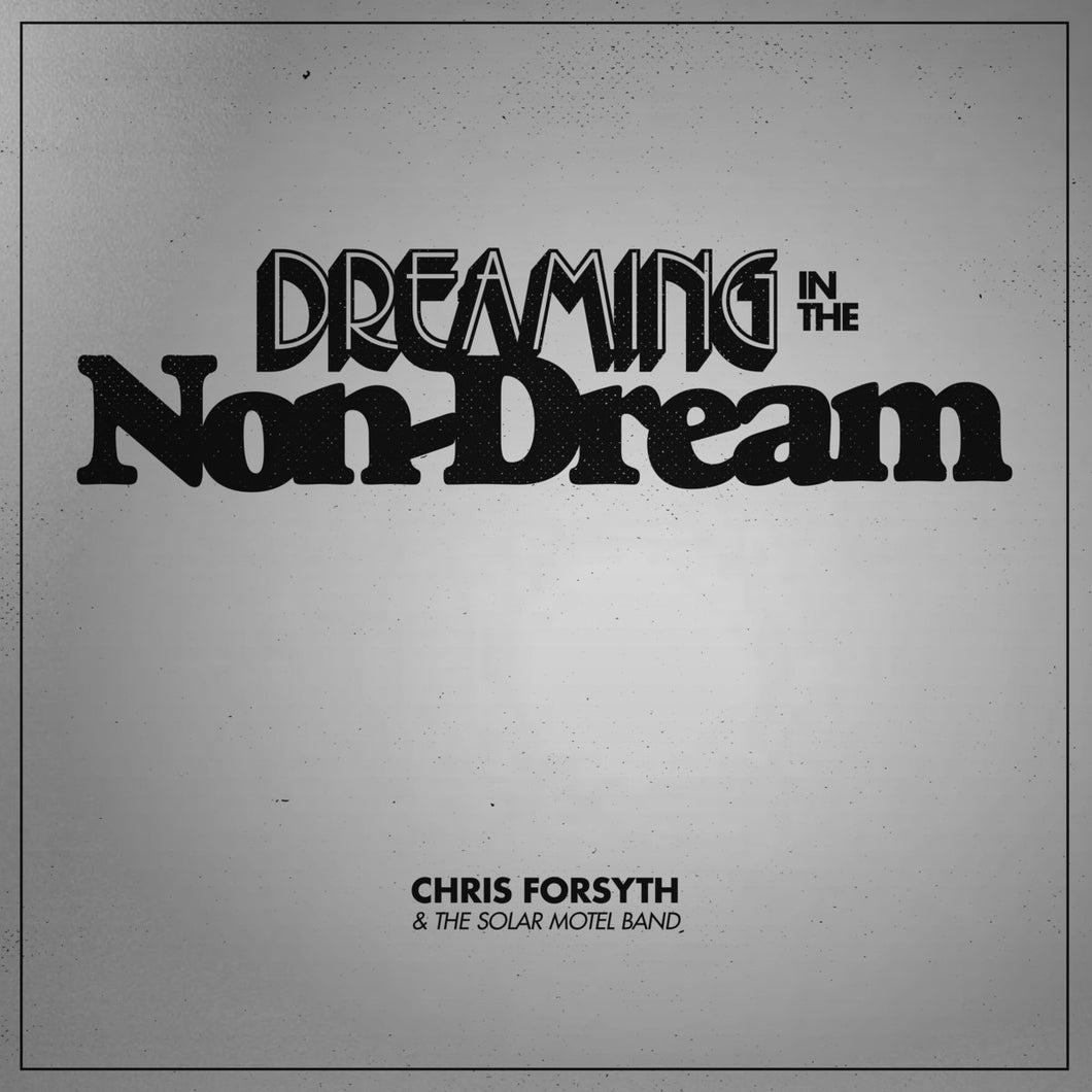 CHRIS FORSYTH & THE SOLAR MOTEL BAND - Dreaming In The Non-Dream (Vinyle) - No Quarter ‎
